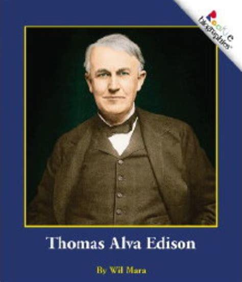 biography of thomas alva edison thomas alva edison by wil mara scholastic