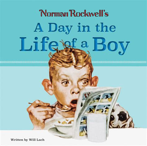the life of a norman rockwell s a day in the life of a boy by will lach abbeville press