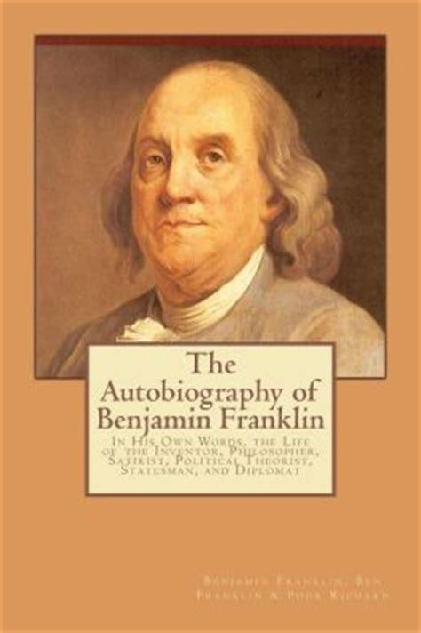 biography of benjamin franklin the scientist the autobiography of benjamin franklin in his own words