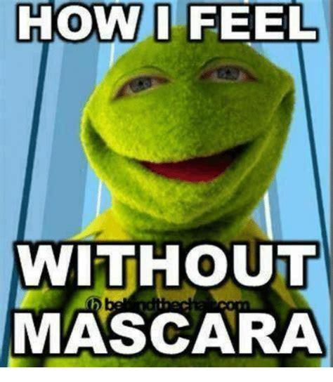 How Meme - how i feel without mascara dank meme on sizzle
