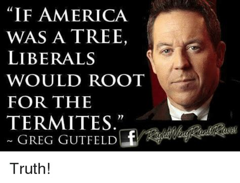 Meme Greg - if america was a tree liberals would root for the termites