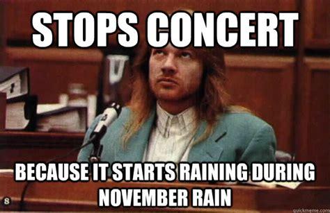 November Meme - stops concert because it starts raining during november