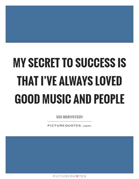 my secret quotes my secret to success is that i ve always loved