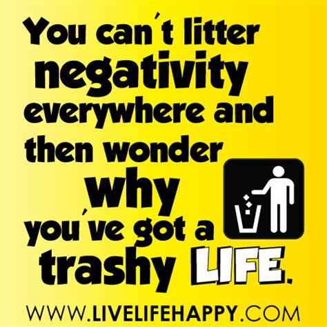negativity quotes you can t litter negativity everywhere and then why