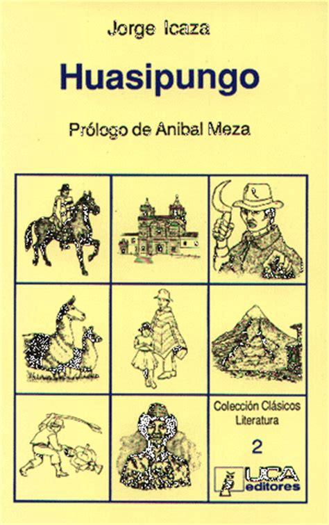 huasipungo letras hispnicas letras 100 libros b 225 sicos de la literatura hispanoamericana sexta parte letras