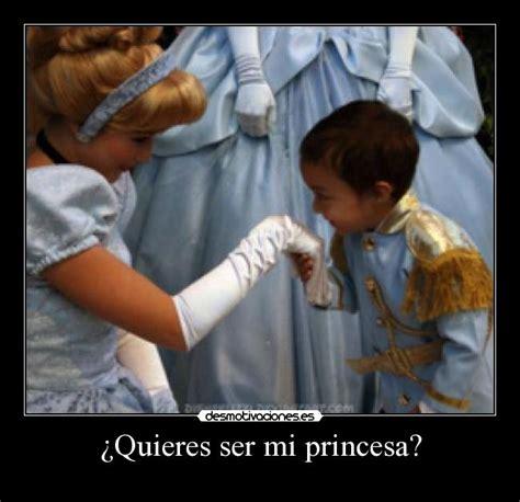 quieres ser mi princesa 191 quieres ser mi princesa desmotivaciones