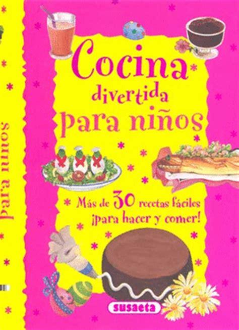 cocina divertida para nios cocina divertida para ni 209 os 1 rosa mas de 30 recetas faciles para hacer y comer bibian m