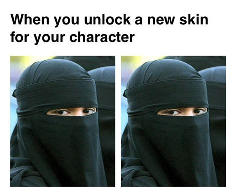 Burka Meme - burka when you unlock a new skin know your meme