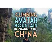 Climbing Chinas Avatar Mountain In Zhangjiajie National
