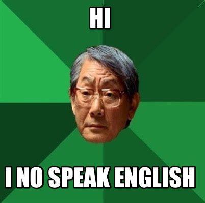 Meme Speak - meme creator hi i no speak english meme generator at