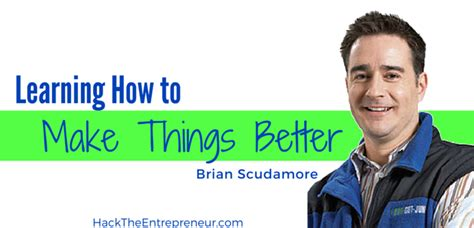 how to make things better learning how to make things better with brian scudamore