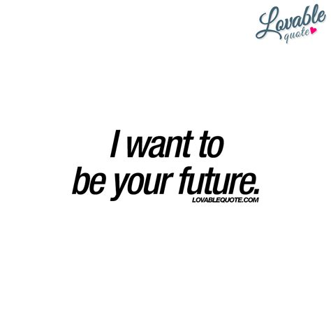 i want to be your with you quotes i want to be your future