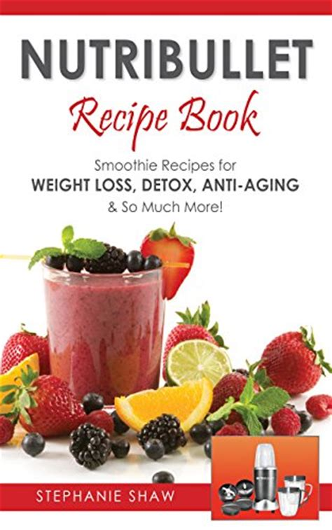 Best Detox Recipe Books by Ebook Nutribullet Recipe Book Smoothie Recipes For Weight