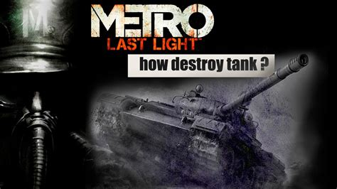 Metro Last Light Tank by Metro Last Light How To Destroy A