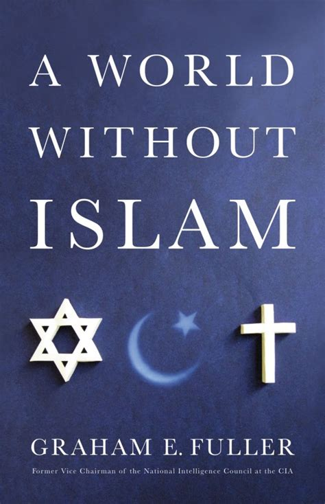 muslims our journeys to islam books 9 11 special graham e fuller and a world without islam