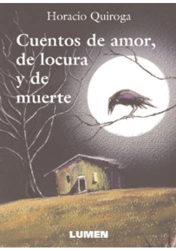 cuentos de amor locura y muerte cuentos de amor de locura y de muerte