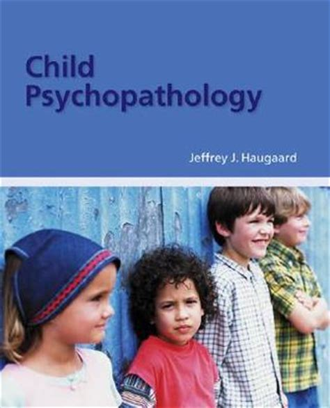 Child Psychopathology child psychopathology by jeffrey j haugaard reviews