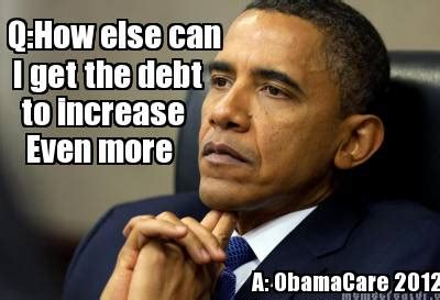 Obamacare Meme - meme creator q how else can i get the debt to increase