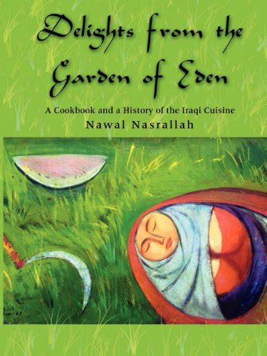 delights from the garden of a cookbook and history of the iraqi cuisine abbreviated version of the second edition books unlimitead free books usa delights from the garden of
