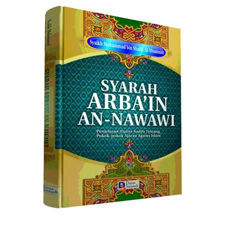 Syarah Arbain An Nawawi Arbain Nawawi Darus Sunnah buku syarah arba in an nawawi penjelasan hadits hadits tentang pokok pokok ajaran agama islam