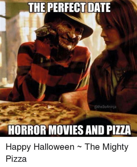 Perfect Date Meme - the perfect date athe304ninja horror movies and pizza happy halloween the mighty pizza