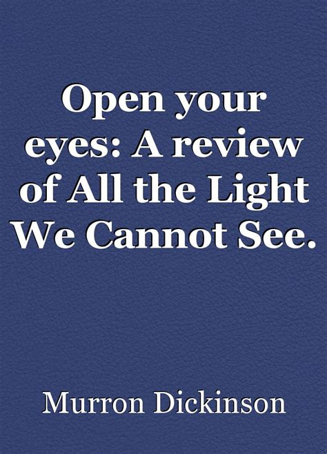 all the light we cannot see book review open your a review of all the light we cannot see