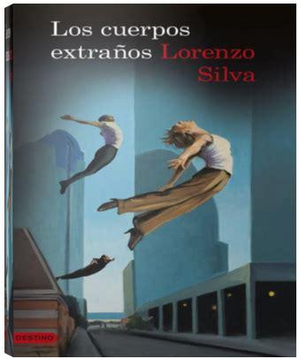 los cuerpos extraos epub los cuerpos extra 241 os lorenzo silva jarochos net