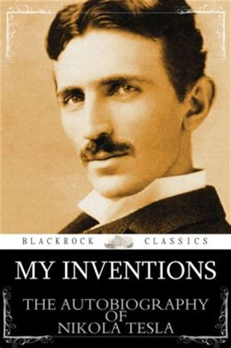 biography tesla book my inventions the autobiography of nikola tesla by nikola