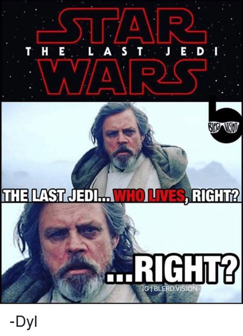 Jedi Meme - t h e l a s t j e d i the last jedi who lives right right