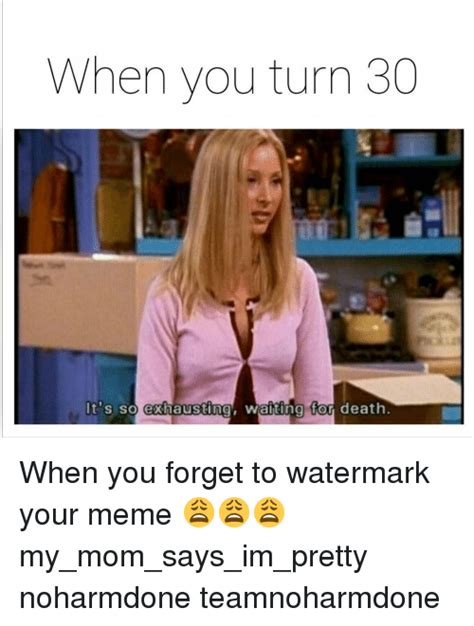 Turning 30 Meme - 25 best memes about exhausted exhausted memes