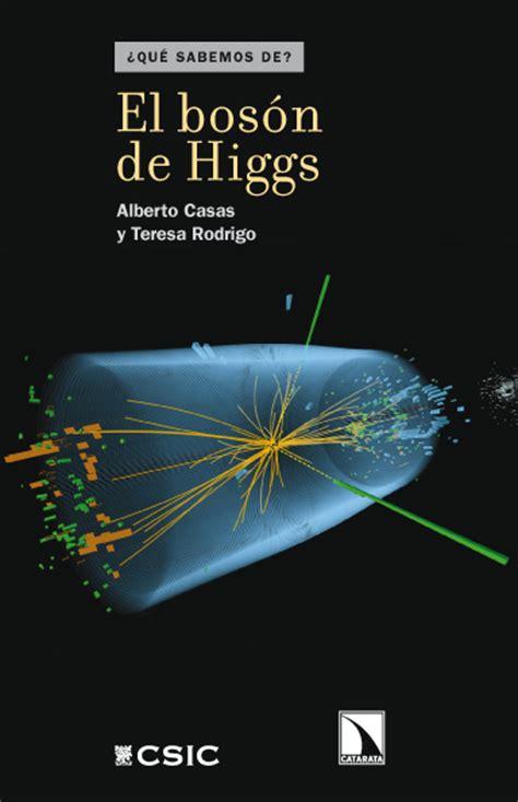 libro el bosn de higgs s 225 bado rese 241 a el bos 243 n de higgs de alberto casas y teresa rodrigo bos 243 n de higgs la