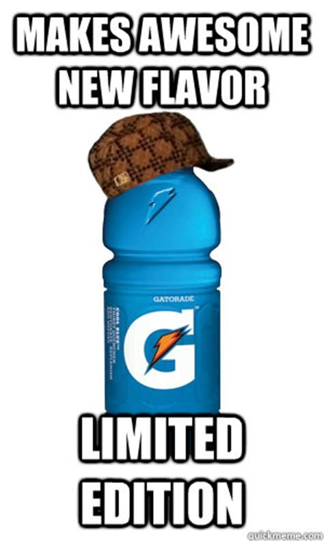 Gatorade Meme - makes awesome new flavor limited edition scumbag