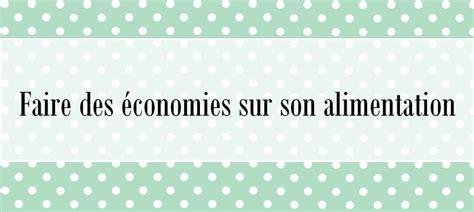 Faire Des Economies by Faire Des 233 Conomies Sur Budget Alimentation Je Suis