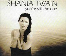 theme song you re still the one comments on shania twain you re still the one page 1
