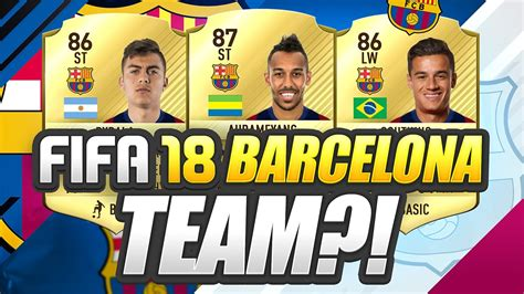 barcelona fifa 18 new fifa 18 barcelona potential team youtube