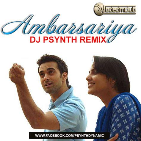 ambarsariya remix dj chetas mp3 download ambarsariya fukrey dj psynth remix bdedmclub