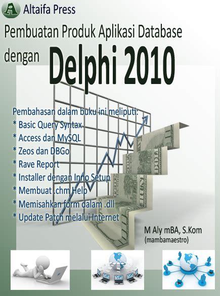 Buku Paling Dicari Source Code Delphi 2011 pembuatan software aplikasi database dengan delphi 2010 pdf source code ebook gratis