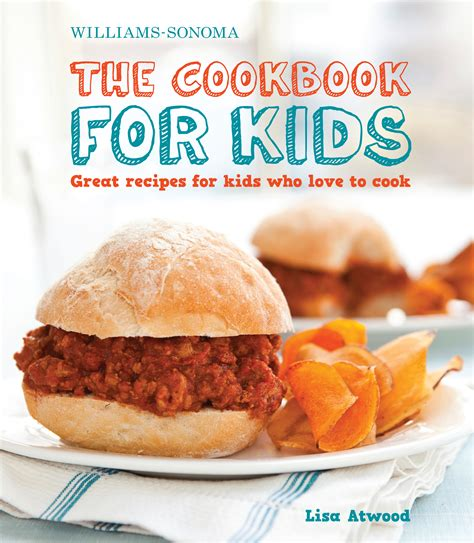 recipe cookbooks the cookbook for kids williams sonoma book by lisa