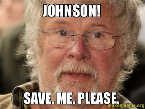 Save Me Meme - johnson save me please make a meme