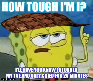How Tough Am I Meme - how tough am i imgflip