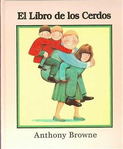 el libro de los cerdos by anthony browne el libro de los cerdos anthony browne 9789681636517