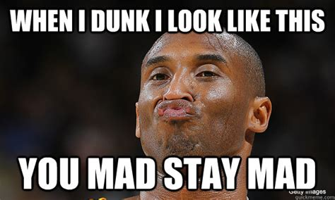 Stay Mad Meme - shot 3 21 you mad bro kobe bryant duckface quickmeme