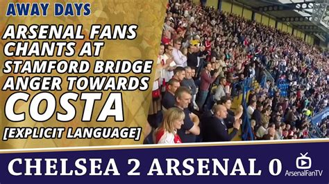 arsenal chants arsenal fans chants at stamford bridge incl anger towards