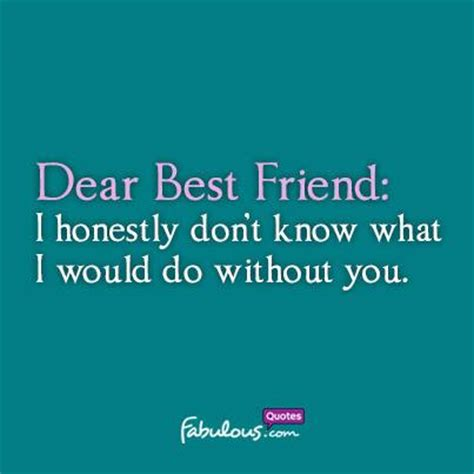 dear best friend i honestly don t what i would do