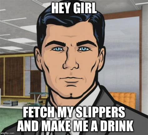 Make A Hey Girl Meme - archer meme imgflip