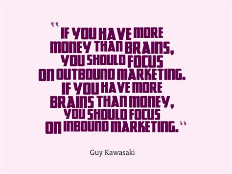 Has More Money Than You by If You More Brains Than Money Focus On Inbound Marketing
