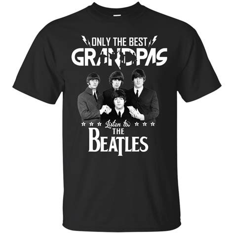 only the best grandpas listen to the beatles t shirts hoodies freedomdesign