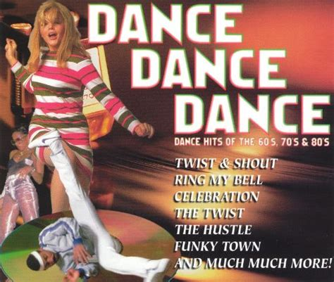 best 80s dance songs dance dance dance dance hits of the 60 s 70 s 80 s