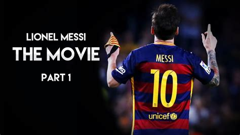 film dokumenter lionel messi lionel messi the movie part 1 hd youtube