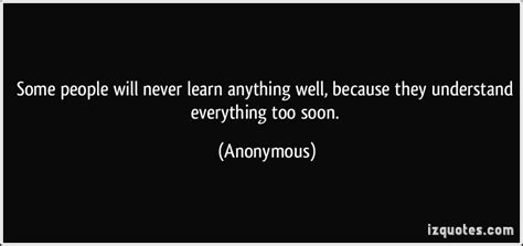 Will Never Learn by Some Will Never Learn Anything Well Because They